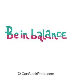 Be in balance hand whritten lettering phrase. Motivational text. Greetings for logotype, badge, icon, card, postcard, logo, banner, tag. Two color wave Vector illustration.