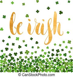 Be irish gold lettering for St. Patricks day.