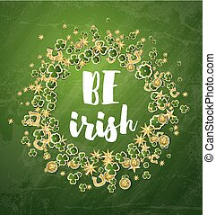Be Irish. Saint Patrick's Day Background with Clover, Coins, Golden Stars and Horseshoe.