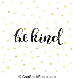 Be kind. Brush hand lettering vector illustration. Inspiring quote. Motivating modern calligraphy. Can be used for photo overlays, posters, clothes, prints, home decor, cards and more.