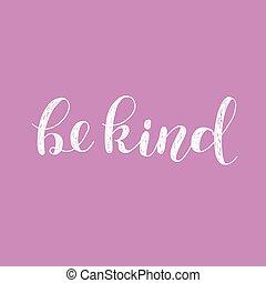 Be kind. Brush lettering illustration.