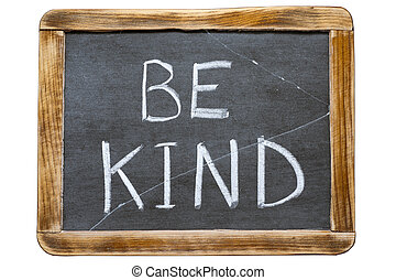 be kind phrase handwritten on vintage school slate board isolated on white