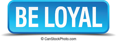 be loyal blue 3d realistic square isolated button