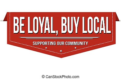 Be loyal, buy local banner design on white background, ...