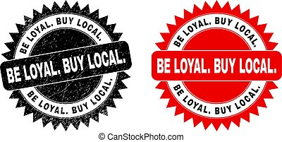 BE LOYAL. BUY LOCAL. Black Rosette Seal with Unclean Surface