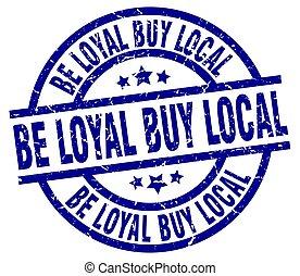 be loyal buy local blue round grunge stamp