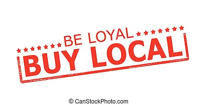Be loyal buy local - Rubber stamp with text be loyal buy...