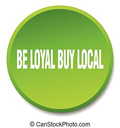be loyal buy local green round flat isolated push button