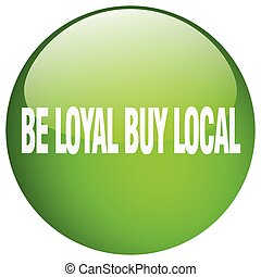 be loyal buy local green round gel isolated push button