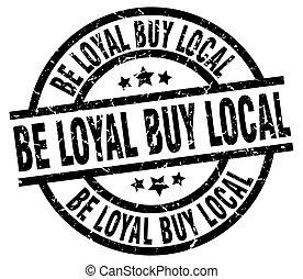 be loyal buy local round grunge black stamp