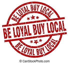 be loyal buy local round red grunge stamp