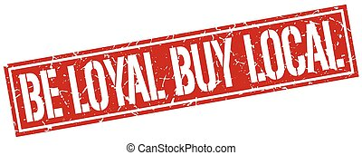 be loyal buy local square grunge stamp