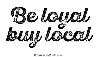 be loyal buy local stamp on white