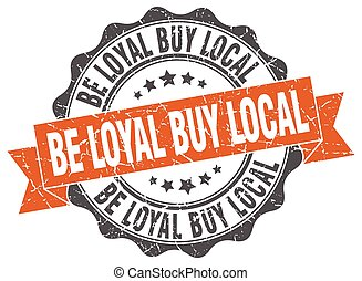be loyal buy local stamp. sign. seal