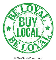 Be loyal buy local stamp - Be loyal buy local grunge rubber...