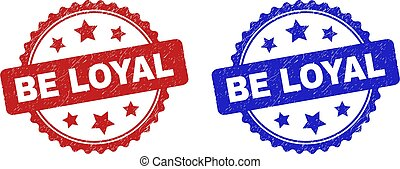 Rosette BE LOYAL seals. Flat vector grunge seals with BE LOYAL caption inside rosette shape with stars, in blue and red color variants. Imprints with grunge texture.