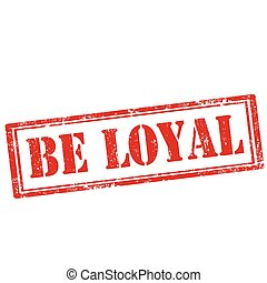 Be Loyal-stamp - Grunge rubber stamp with text Be Loyal, ...