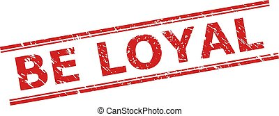 Red BE LOYAL watermark on a white background. Flat vector distress stamp with BE LOYAL caption between double parallel lines. Watermark with distress style.
