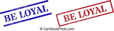 Grunge BE LOYAL rubber stamps in red and blue colors. Stamps have rubber style. Vector rubber imitations with BE LOYAL badge inside rectangle frame, or parallel lines.