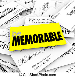 Be Memorable words on a unique, special or different business card in a pile to illustrate the need to stand out and compete with others for new sales
