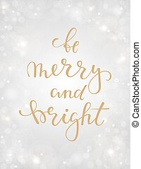 be merry and bright. Hand drawn creative calligraphy, brush pen lettering on silver background with bokeh. design holiday greeting cards and invitations of Merry Christmas and Happy New Year, banner.