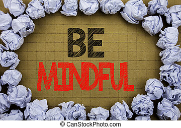 Be Mindful. Business concept for Mindfulness Healthy Spirit...