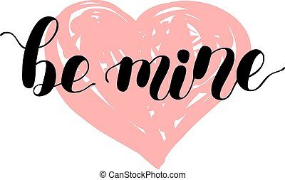 Be mine. Brush lettering vector illustration. - Be mine....