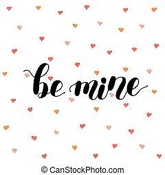 Be mine. Brush lettering vector illustration.