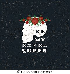 Be my rock n roll queen. Skull silhouette. Vector illustration. Vintage style