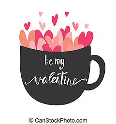 Be my valentine card with hand lettering and tea cup with pinh hearts .