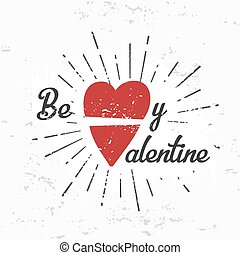 Be my valentine creative concept. february 14 postcard design. Vintage valentine's day banner. Love t-shirt illustration with grunge background. Heart lettering