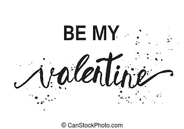 Be My Valentine. Valentine Day and Love lettering vector illustration