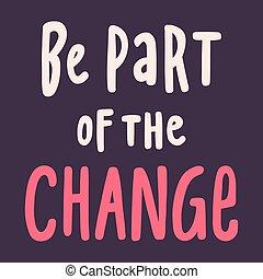 Be part of the change. BLM. Black lives matter 2020 sticker...