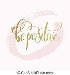 be positive - hand lettering text about life poster