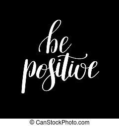 be positive handwritten positive inspirational quote