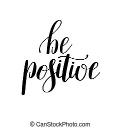 be positive handwritten positive inspirational quote brush typography to printable wall art, photo album design, home decor or greeting card, modern calligraphy vector illustration