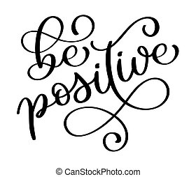 Be positive. Inspirational Modern calligraphy phrase with hand drawn. Lettering in boho style for print and posters. Hippie quotes collection. Typography poster design