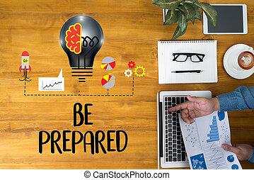 BE PREPARED concept , PREPARATION IS THE KEY  plan, prepare, perform
