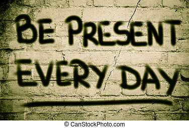 Be Present Every Day Concept
