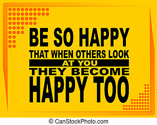 Be so happy - motivational phrase - Poster or wallpaper with...