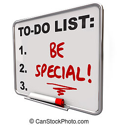 Be Special words written on a to do list on a dry erase board to illustrate the importance of standing out from the crowd as distinct, unique, different, uncommon, exceptional