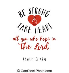 Be strong and take heart all you who hope in the lord hand...