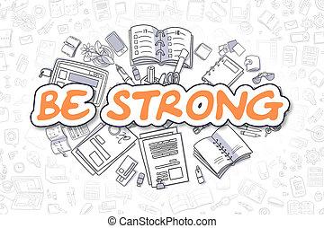 Be Strong - Doodle Orange Inscription. Business Concept.