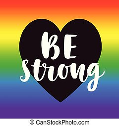 Be strong. Gay pride slogan