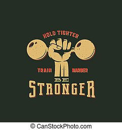Be Stronger Workout Abstract Vector Emblem, Label or Logo Template with Retro Typography. Dumbbell in a Fist Silhouette Symbol.