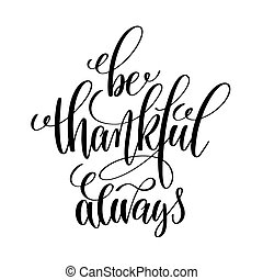 be thankful always black and white hand written lettering...