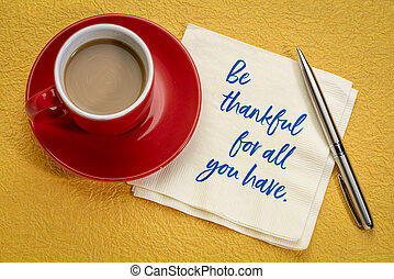 Be thankful for all you have - inspirational handwriting on...