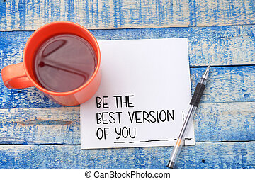 Be the best version of you, motivational inspirational words quotes text typography witten on paper, business and self development concept