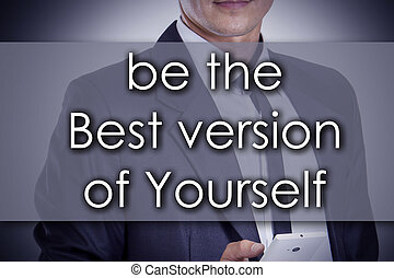 be the Best version of Yourself - Young businessman with text - business concept