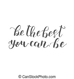 Be the best you can be. Raster lettering. - Be the best you...